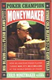 Moneymaker : How an Amateur Poker Player Turned $40 into $2.5 Million at the World Series of Poker